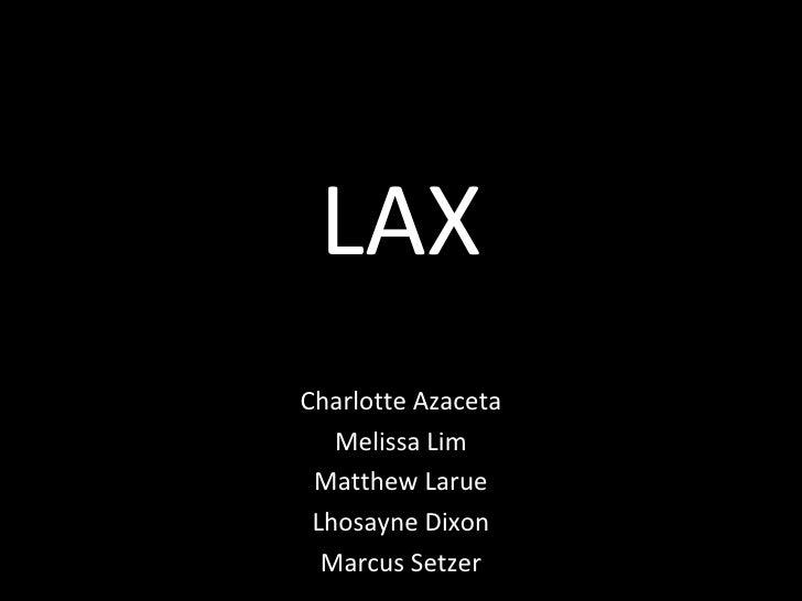 LAXCharlotte Azaceta   Melissa Lim Matthew Larue Lhosayne Dixon  Marcus Setzer