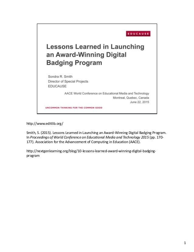 http://www.editlib.org/ Smith,S.(2015).LessonsLearnedinLaunchinganAward‐WinningDigitalBadgingProgram. In Proce...