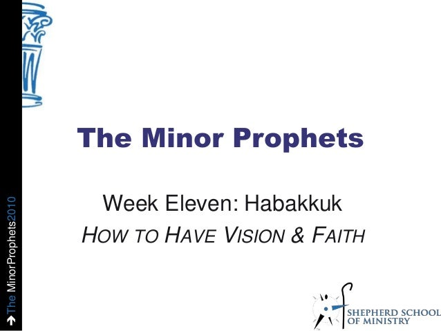 TheMinorProphets2010 The Minor Prophets Week Eleven: Habakkuk HOW TO HAVE VISION & FAITH