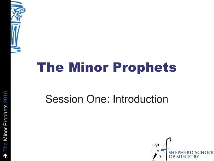 The Minor Prophets<br />Session One: Introduction<br />