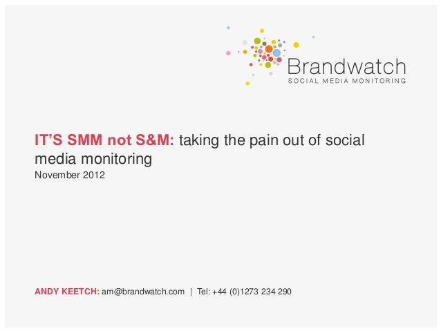 IT'S SMM not S&M: taking the pain out of socialmedia monitoringNovember 2012ANDY KEETCH: am@brandwatch.com | Tel: +44 (0)1...