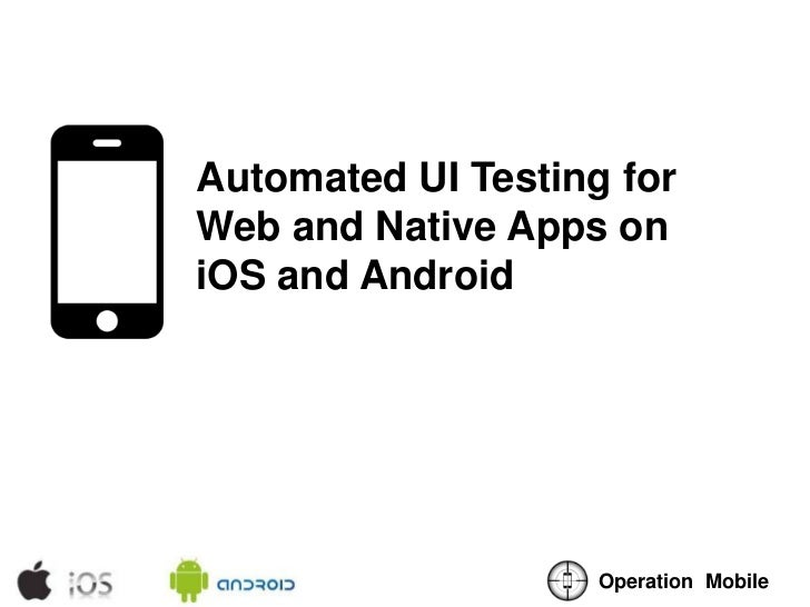 Automated UI Testing forWeb and Native Apps oniOS and Android                    Operation Mobile