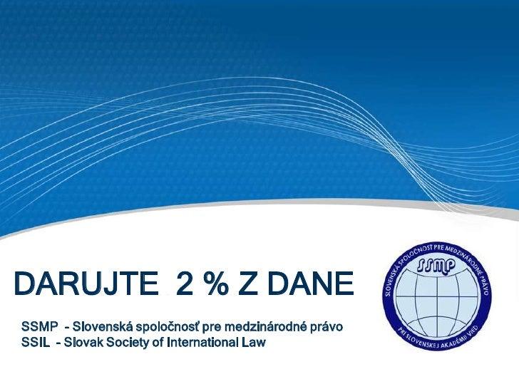 DARUJTE 2 % Z DANESSMP - Slovenská spoločnosť pre medzinárodné právoSSIL - Slovak Society of International Law