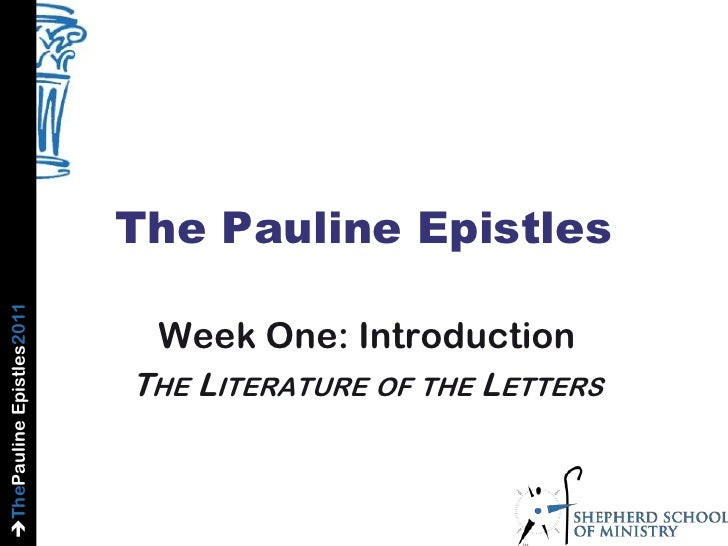 The Pauline Epistles Week One: Introduction The Literature of the Letters