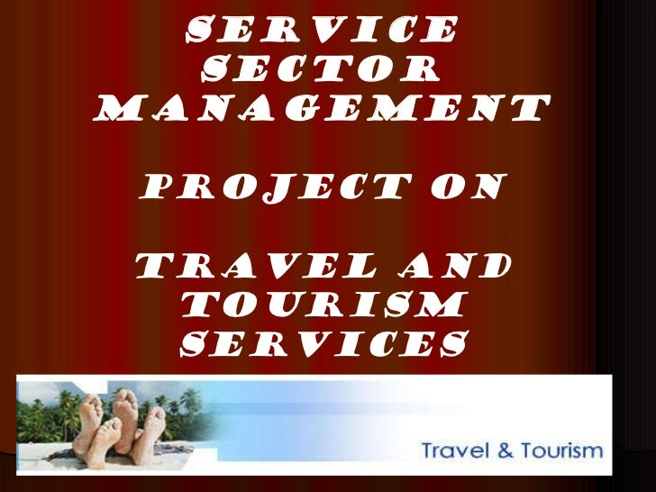 SERVICE SECTOR MANAGEMENT PROJECT ON TRAVEL AND TOURISM SERVICES