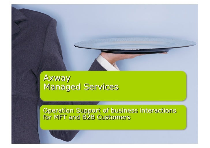 An offer built from customers'      requirements          Focused on Axway products and able to deal with non-           ...