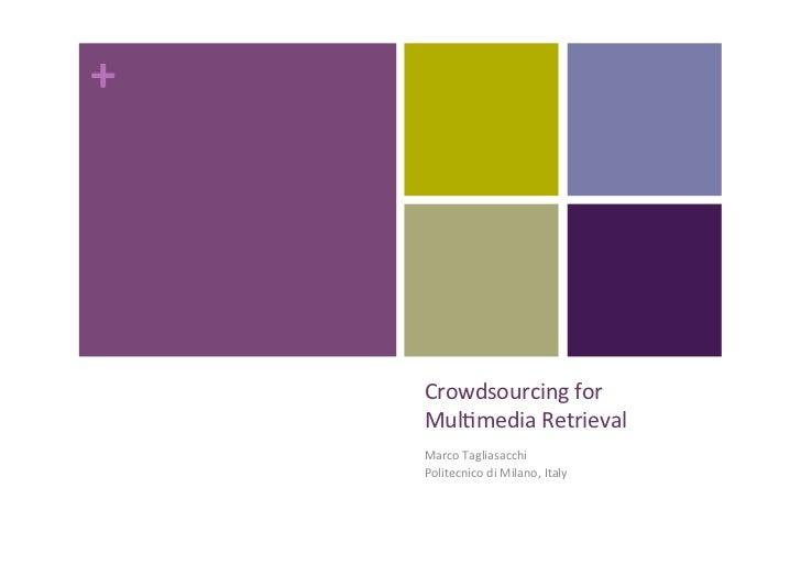 +         Crowdsourcing for         Mul0media Retrieval         Marco Tagliasacchi         Politecnico di...