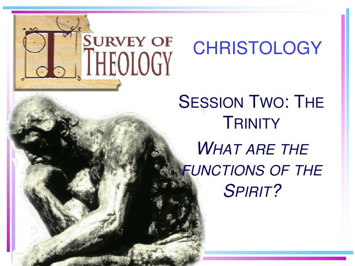 CHRISTOLOGY   SESSION TWO: THE      TRINITY   WHAT ARE THE FUNCTIONS OF THE     SPIRIT?