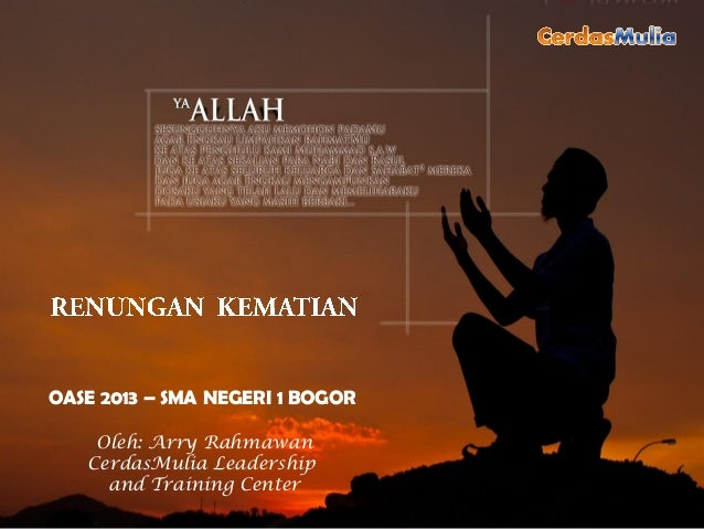 OASE 2013 – SMA NEGERI 1 BOGOR    Oleh: Arry Rahmawan   CerdasMulia Leadership     and Training Center