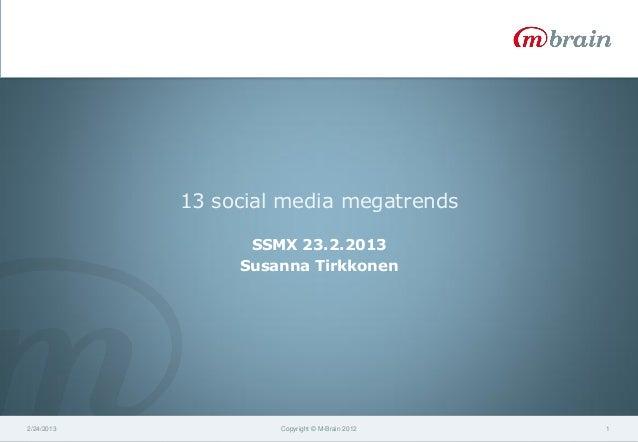 13 social media megatrends                  SSMX 23.2.2013                 Susanna Tirkkonen2/24/2013            Copyright...