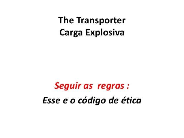 The Transporter Carga Explosiva Seguir as regras : Esse e o código de ética