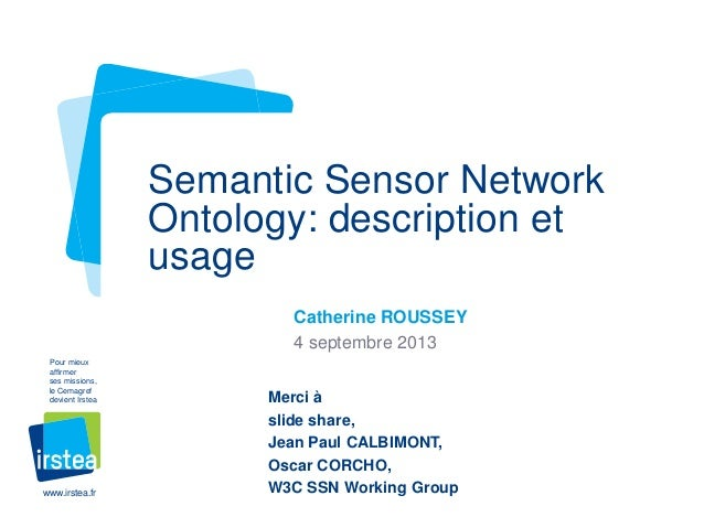 Semantic Sensor Network Ontology: description et usage Catherine ROUSSEY 4 septembre 2013 Pour mieux affirmer ses missions...