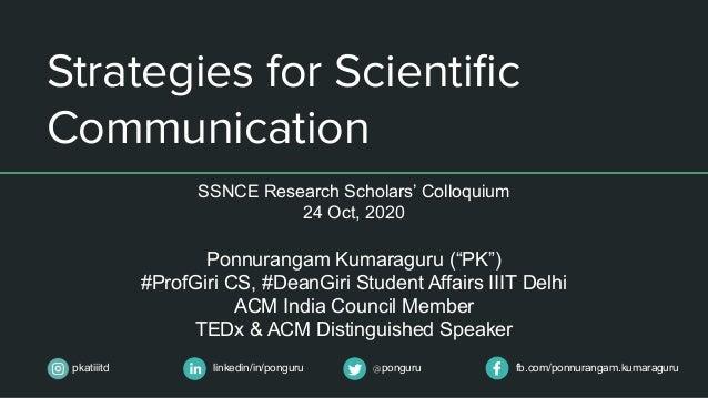 linkedin/in/ponguru @ponguru fb.com/ponnurangam.kumaragurupkatiiitd SSNCE Research Scholars' Colloquium 24 Oct, 2020 Ponnu...
