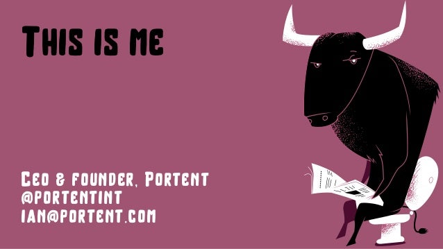 This is me Ceo & founder, Portent @portentint ian@portent.com