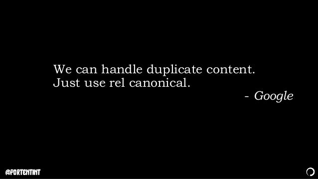 @portentint We can handle duplicate content. Just use rel canonical. - Google