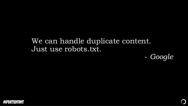 @portentint We can handle duplicate content. Just use robots.txt. - Google