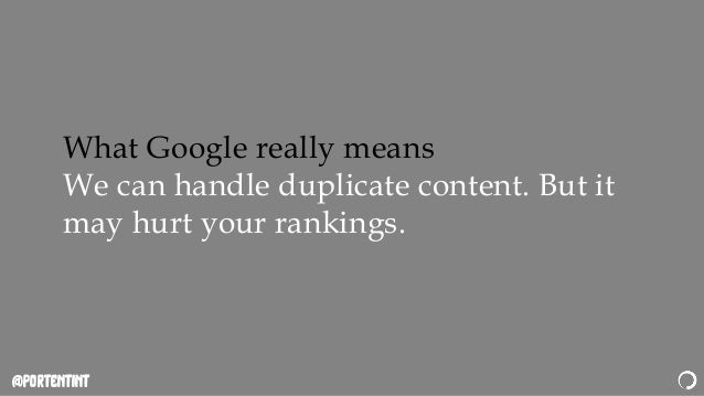 @portentint What Google really means We can handle duplicate content. But it may hurt your rankings.