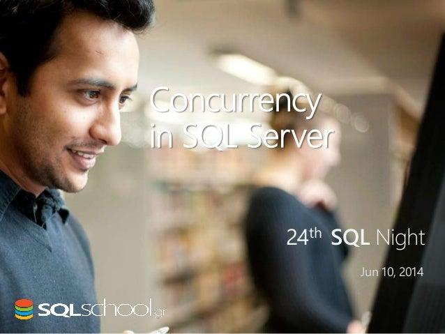SQL Night Concurrency in SQL Server Jun 10, 2014 24th