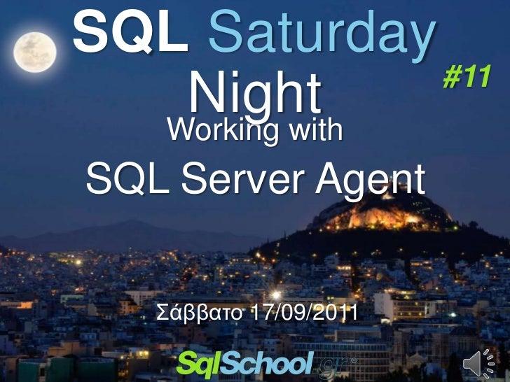 SQL Saturday               #11   Night  Working withSQL Server Agent   Σάββαην 17/09/2011