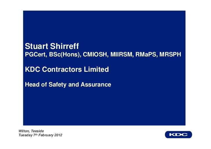 Stuart Shirreff   PGCert, BSc(Hons), CMIOSH, MIIRSM, RMaPS, MRSPH   KDC Contractors Limited   Head of Safety and Assurance...