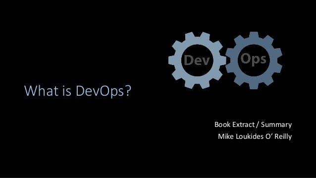 What is DevOps? Book Extract / Summary Mike Loukides O' Reilly