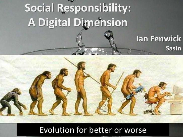 Social Responsibility: A Digital Dimension<br />Ian Fenwick Sasin<br />Evolution for better or worse<br />