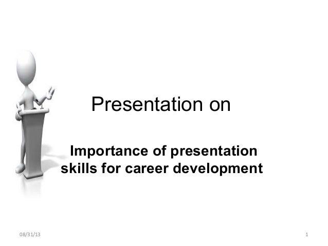 Presentation on Importance of presentation skills for career development 08/31/13 1