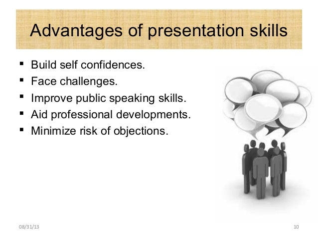 Advantages of presentation skills  Build self confidences.  Face challenges.  Improve public speaking skills.  Aid pro...