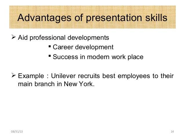 Advantages of presentation skills  Aid professional developments  Career development  Success in modern work place  Ex...