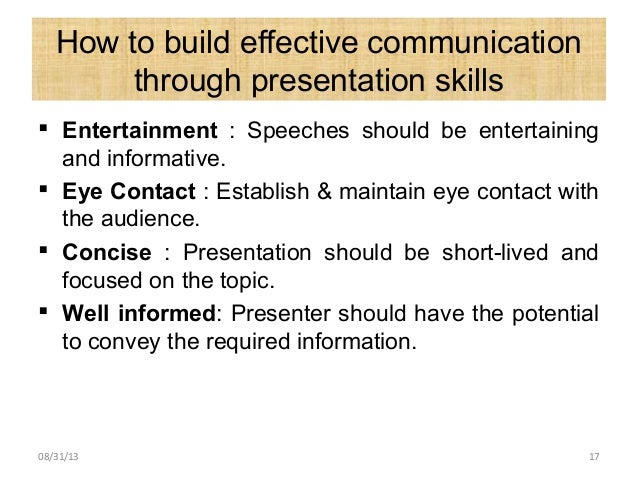 How to build effective communication through presentation skills  Entertainment : Speeches should be entertaining and inf...
