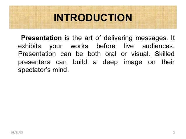 INTRODUCTION Presentation is the art of delivering messages. It exhibits your works before live audiences. Presentation ca...