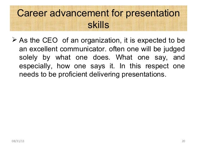 Career advancement for presentation skills  As the CEO of an organization, it is expected to be an excellent communicator...