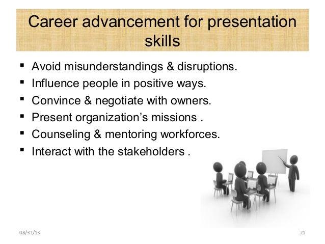 Career advancement for presentation skills  Avoid misunderstandings & disruptions.  Influence people in positive ways. ...