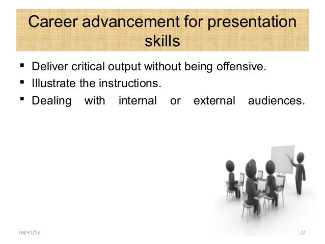 Career advancement for presentation skills  Deliver critical output without being offensive.  Illustrate the instruction...