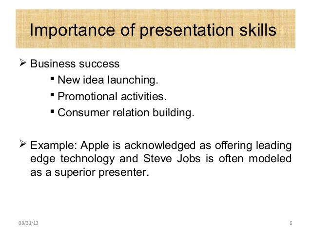 Importance of presentation skills  Business success  New idea launching.  Promotional activities.  Consumer relation b...