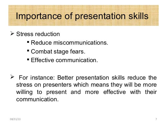 Importance of presentation skills  Stress reduction  Reduce miscommunications.  Combat stage fears.  Effective communi...