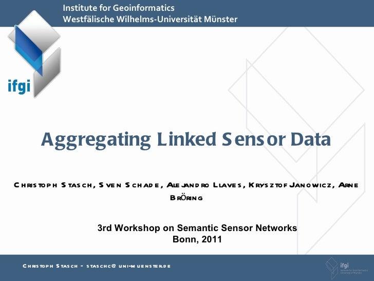 Aggregating Linked Sensor Data Christoph Stasch, Sven Schade, Alejandro Llaves, Krysztof Janowicz, Arne Bröring Institute ...