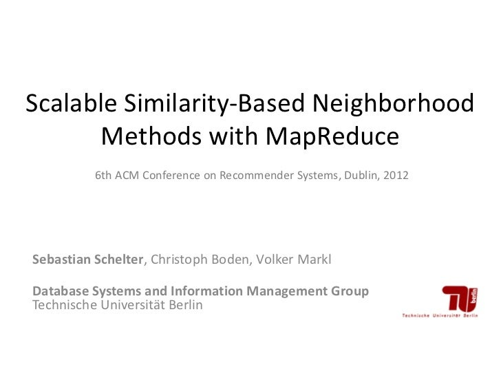 Scalable Similarity-Based Neighborhood       Methods with MapReduce          6th ACM Conference on Recommender Systems, Du...