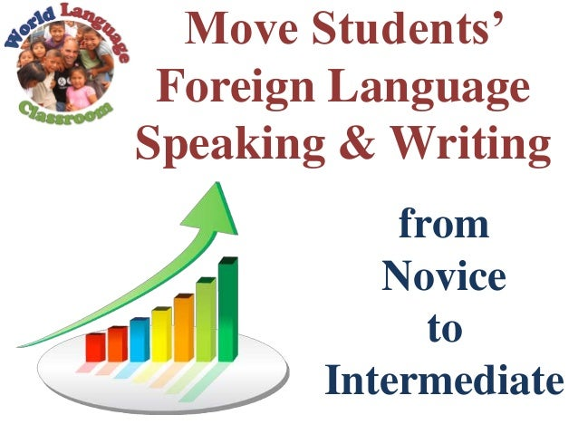 Move Students' Foreign Language Speaking & Writing from Novice to Intermediate