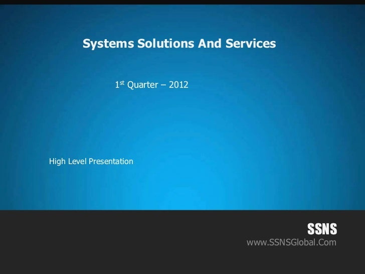 Systems Solutions And Services                 1st Quarter – 2012High Level Presentation                                  ...