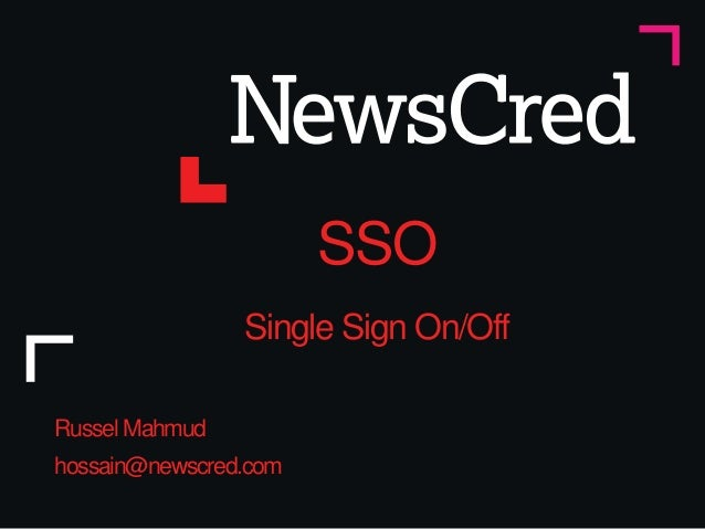 SSO Single Sign On/Off Russel Mahmud hossain@newscred.com