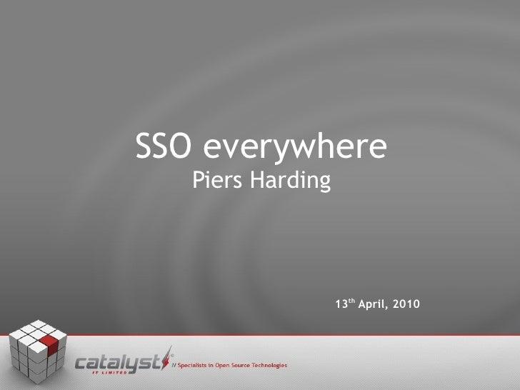 SSO everywhere Piers Harding 13 th  April, 2010