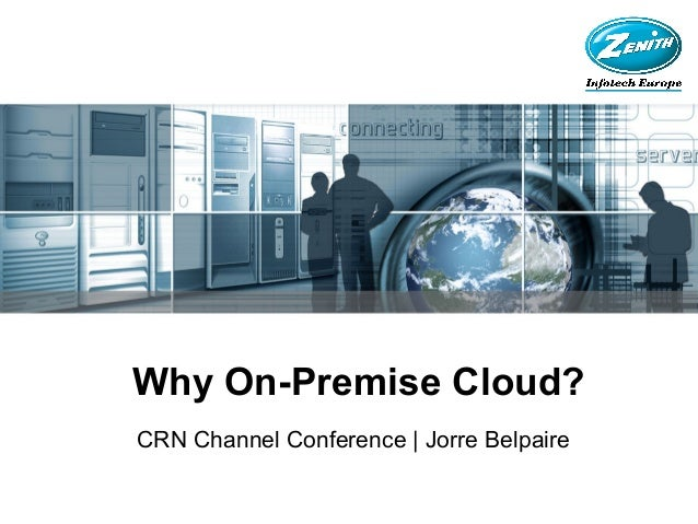Why On-Premise Cloud? CRN Channel Conference   Jorre Belpaire