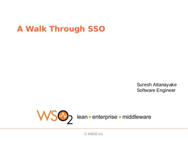 A Walk Through SSOSuresh AttanayakeSoftware Engineer