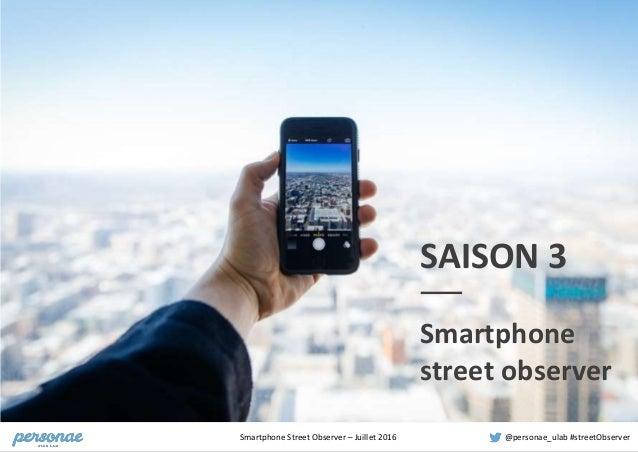 Smartphone Street Observer – Juillet 2016 @personae_ulab #streetObserverSmartphone Street Observer – Juillet 2016 @persona...