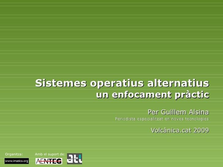 Sistemes operatius alternatius un enfocament pràctic Per Guillem Alsina Periodista especialitzat en noves tecnologies Volc...