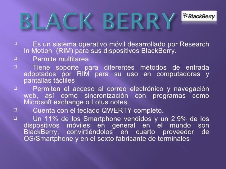    El primer dispositivo BlackBerry fue el 1990 y se    introdujo en 1999 y funcionaba como un    localizador de cinco ví...