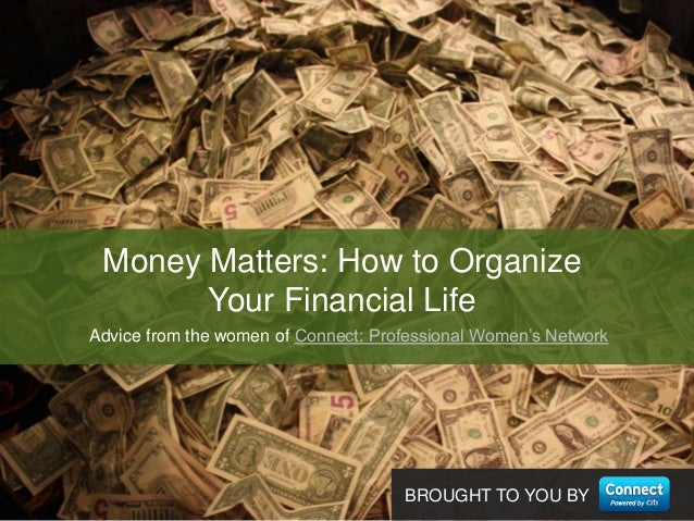 BROUGHT TO YOU BYAdvice from the women of Connect: Professional Women's NetworkMoney Matters: How to OrganizeYour Financia...