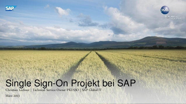 Single Sign-On Projekt bei SAP Christian Lechner | Technical Service Owner PKI/SSO | SAP Global IT März 2013
