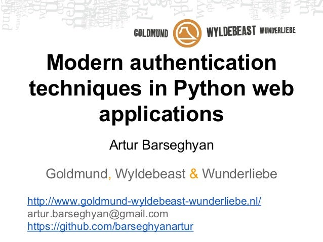 Modern authentication techniques in Python web applications Artur Barseghyan Goldmund, Wyldebeast & Wunderliebe http://www...